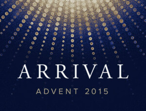 Arrival (Advent 2015)