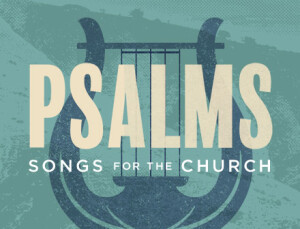 Psalms: Songs for the Church